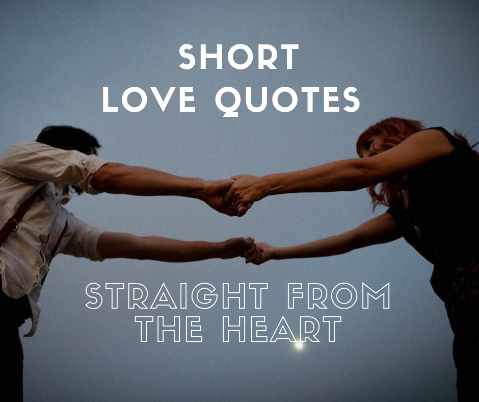 Short Love Quotes Straight from the Heart - HapaKenya